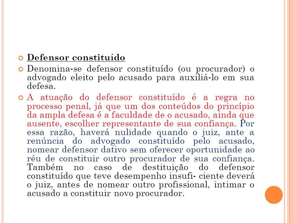 Defensor constituído Denomina-se defensor constituído (ou procurador) o advogado eleito pelo acusado para auxiliá-lo em sua defesa.