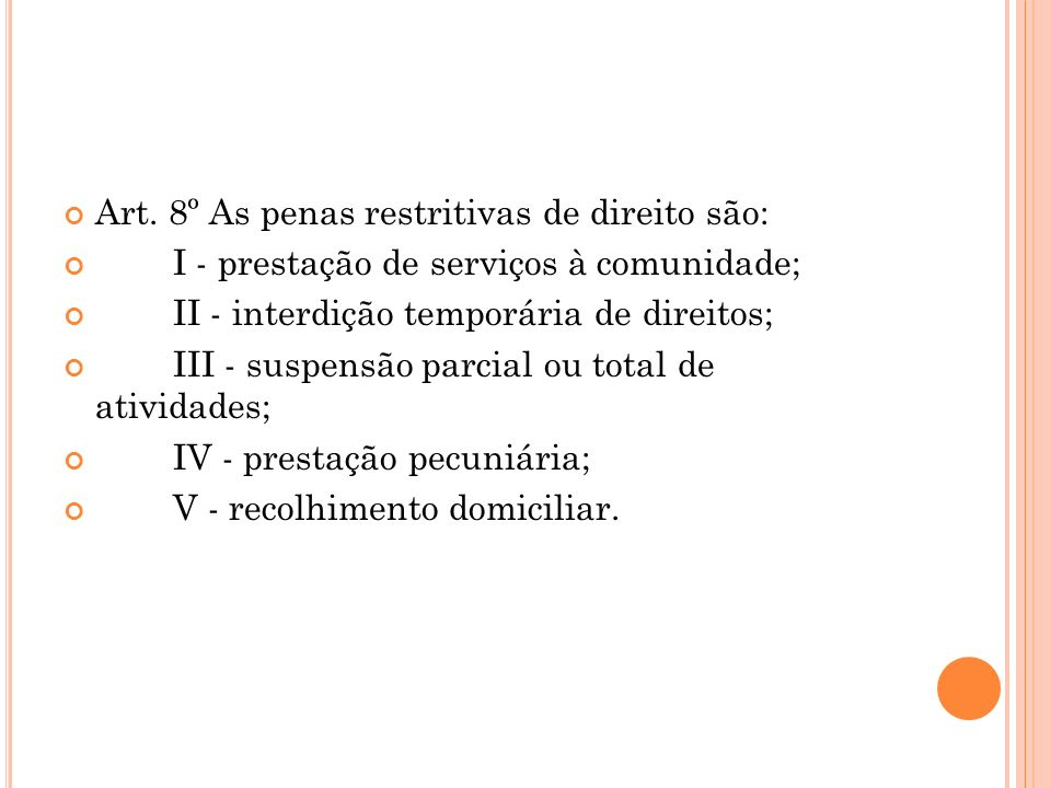 Art. 8º As penas restritivas de direito são: