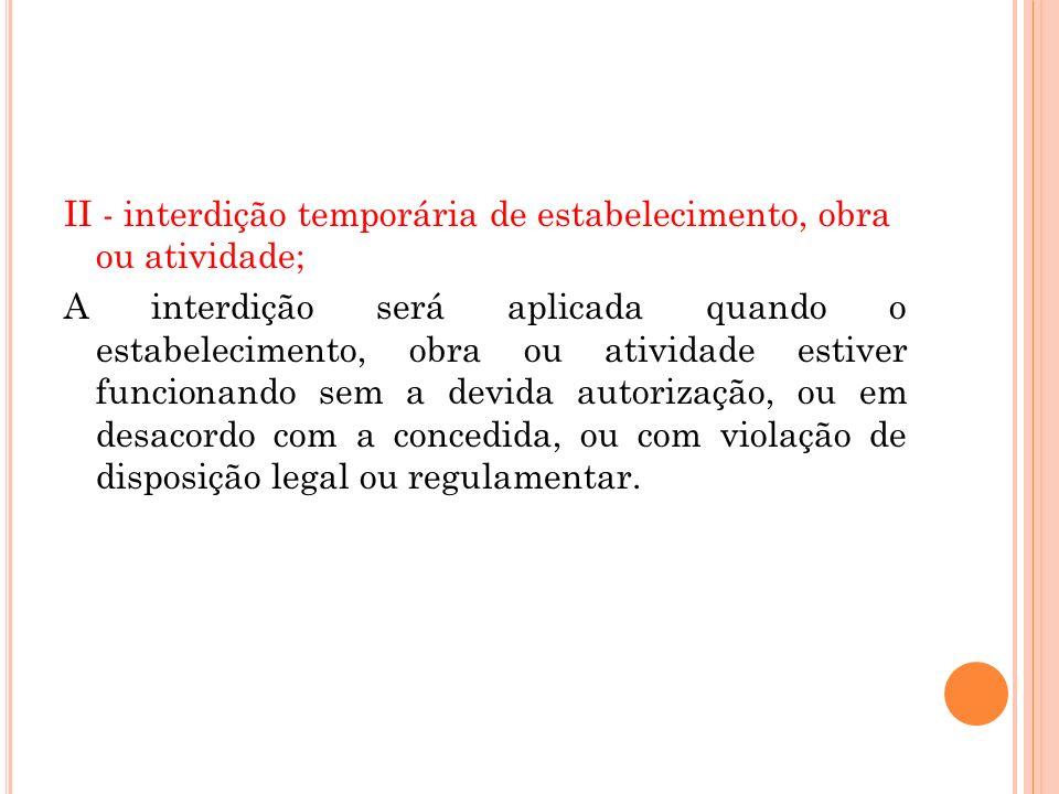 II - interdição temporária de estabelecimento, obra ou atividade;