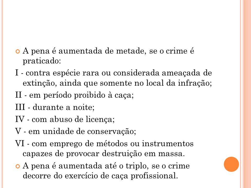 A pena é aumentada de metade, se o crime é praticado:
