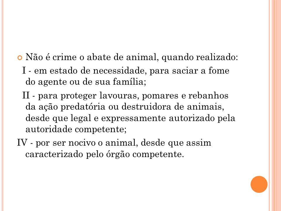 Não é crime o abate de animal, quando realizado: