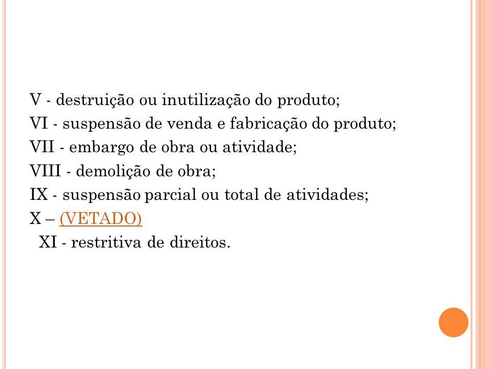 V - destruição ou inutilização do produto;