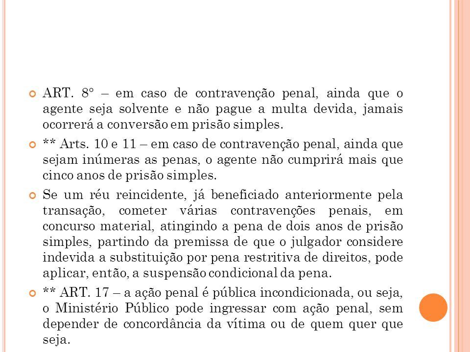 ART. 8° – em caso de contravenção penal, ainda que o agente seja solvente e não pague a multa devida, jamais ocorrerá a conversão em prisão simples.