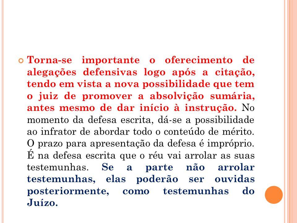 Torna-se importante o oferecimento de alegações defensivas logo após a citação, tendo em vista a nova possibilidade que tem o juiz de promover a absolvição sumária, antes mesmo de dar início à instrução.