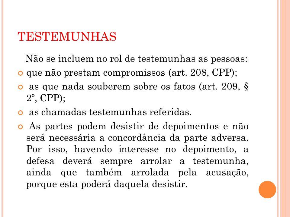 TESTEMUNHAS Não se incluem no rol de testemunhas as pessoas: