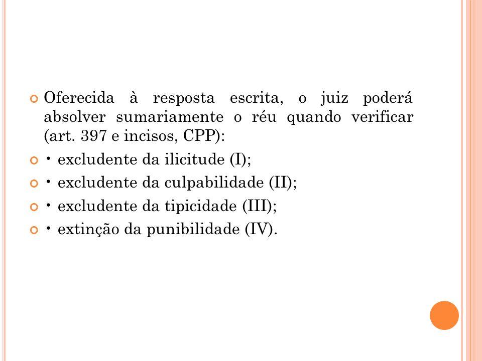 Oferecida à resposta escrita, o juiz poderá absolver sumariamente o réu quando verificar (art. 397 e incisos, CPP):