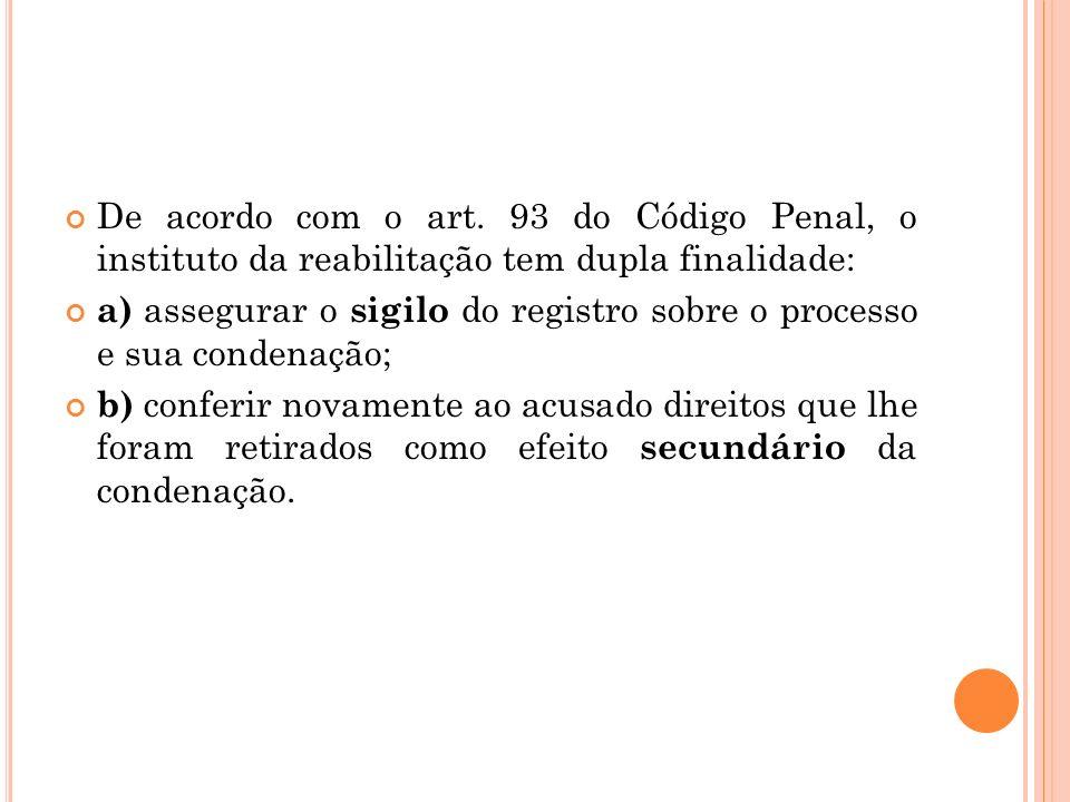 De acordo com o art. 93 do Código Penal, o instituto da reabilitação tem dupla finalidade: