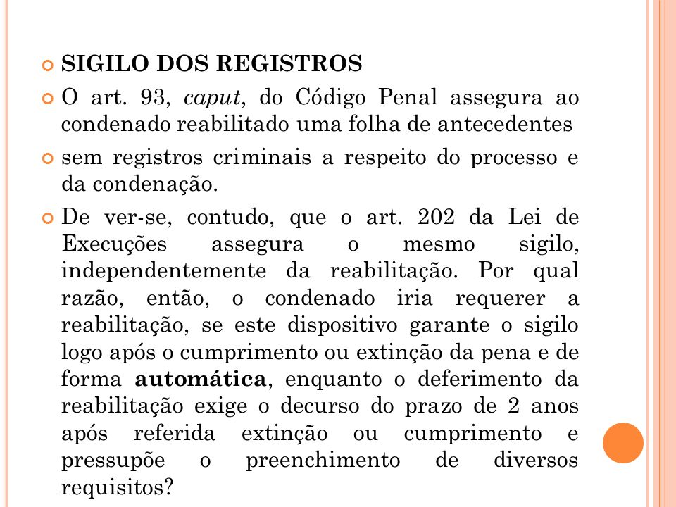 SIGILO DOS REGISTROSO art. 93, caput, do Código Penal assegura ao condenado reabilitado uma folha de antecedentes.