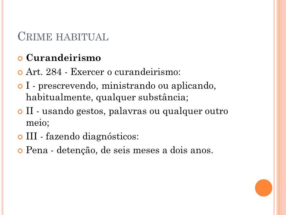 Crime habitual Curandeirismo Art. 284 - Exercer o curandeirismo: