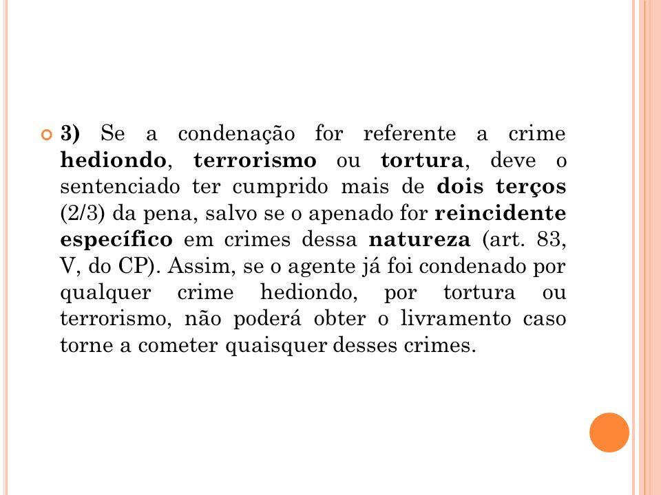 3) Se a condenação for referente a crime hediondo, terrorismo ou tortura, deve o sentenciado ter cumprido mais de dois terços (2/3) da pena, salvo se o apenado for reincidente específico em crimes dessa natureza (art.