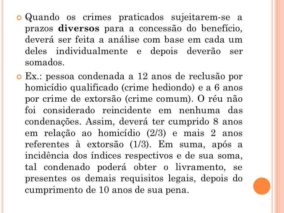 Quando os crimes praticados sujeitarem-se a prazos diversos para a concessão do benefício, deverá ser feita a análise com base em cada um deles individualmente e depois deverão ser somados.