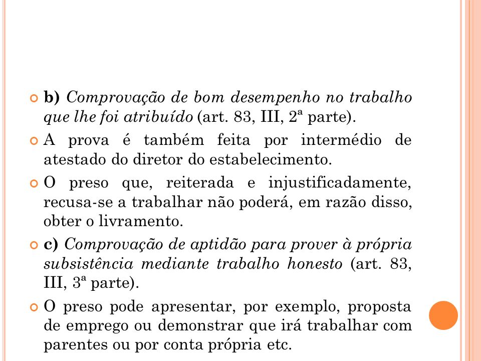 b) Comprovação de bom desempenho no trabalho que lhe foi atribuído (art. 83, III, 2ª parte).
