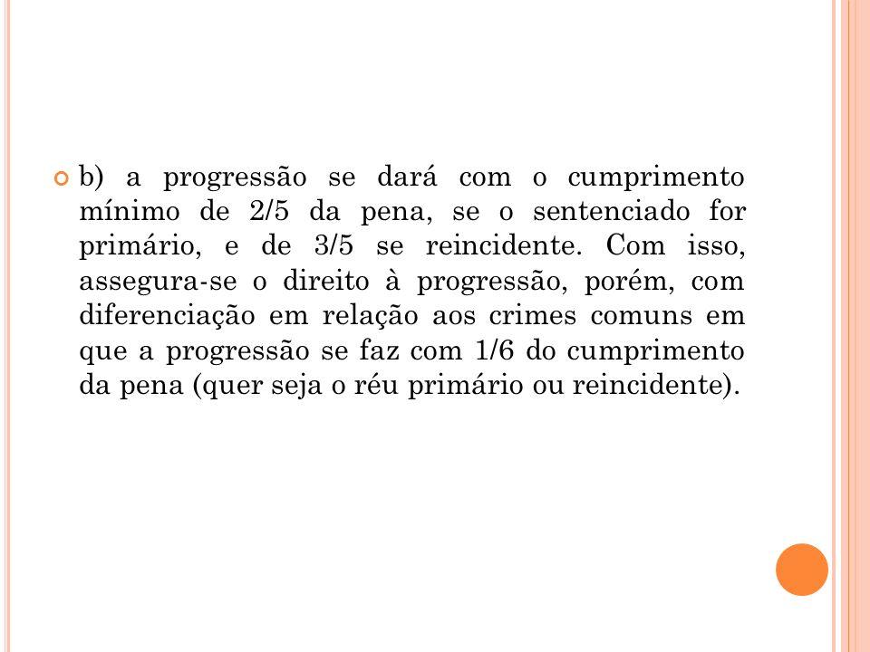 b) a progressão se dará com o cumprimento mínimo de 2/5 da pena, se o sentenciado for primário, e de 3/5 se reincidente.