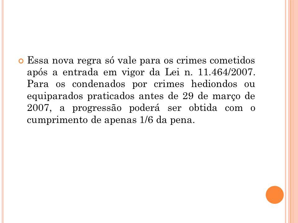 Essa nova regra só vale para os crimes cometidos após a entrada em vigor da Lei n.