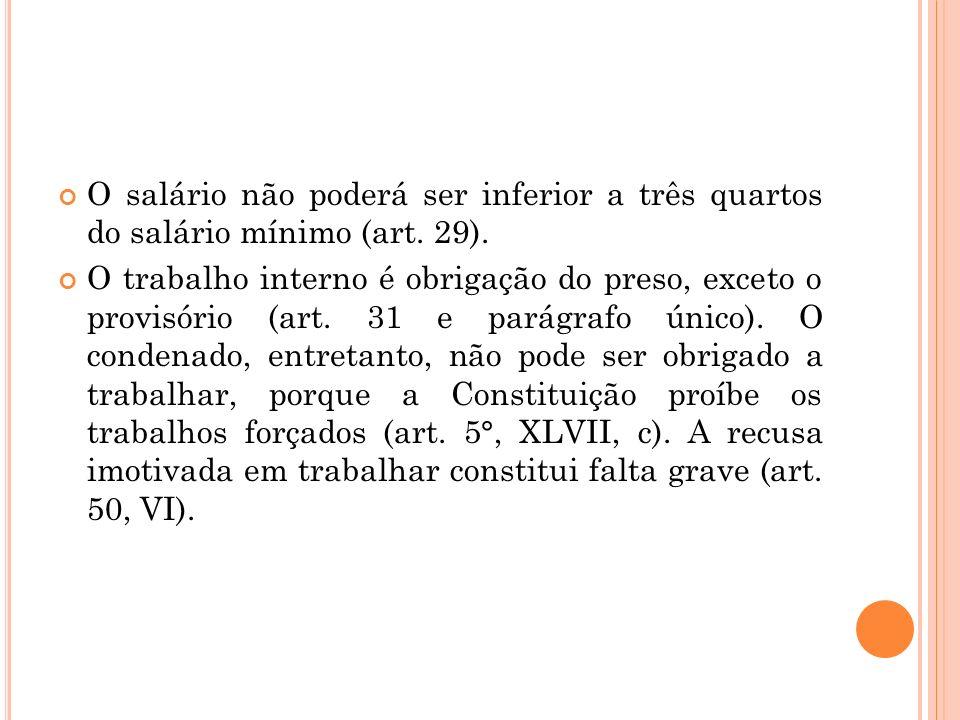 O salário não poderá ser inferior a três quartos do salário mínimo (art. 29).