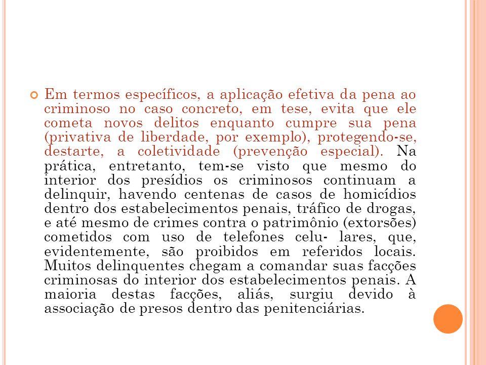 Em termos específicos, a aplicação efetiva da pena ao criminoso no caso concreto, em tese, evita que ele cometa novos delitos enquanto cumpre sua pena (privativa de liberdade, por exemplo), protegendo-se, destarte, a coletividade (prevenção especial).
