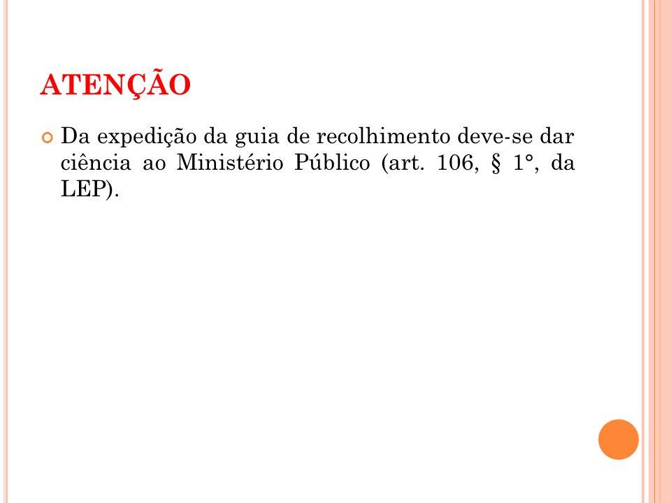 ATENÇÃO Da expedição da guia de recolhimento deve-se dar ciência ao Ministério Público (art.