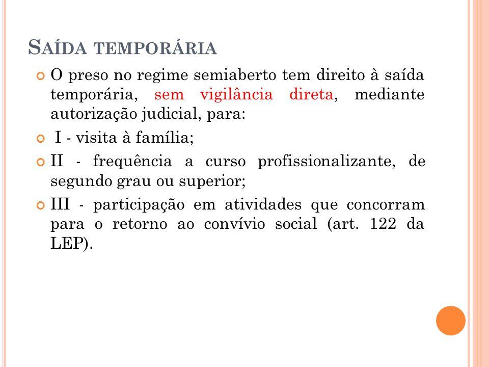 Saída temporária O preso no regime semiaberto tem direito à saída temporária, sem vigilância direta, mediante autorização judicial, para:
