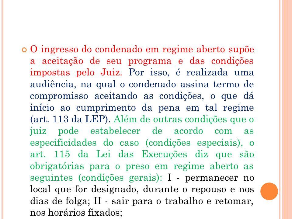 O ingresso do condenado em regime aberto supõe a aceitação de seu programa e das condições impostas pelo Juiz.