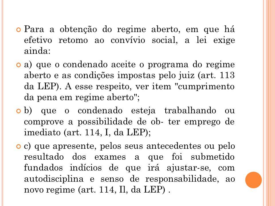 Para a obtenção do regime aberto, em que há efetivo retomo ao convívio social, a lei exige ainda: