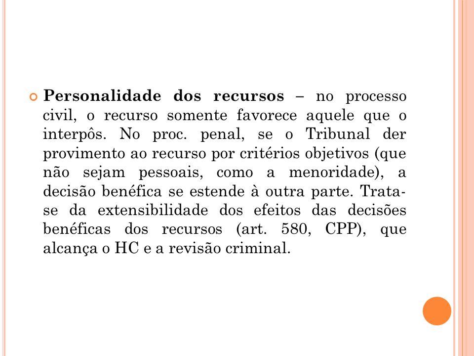 Personalidade dos recursos – no processo civil, o recurso somente favorece aquele que o interpôs.