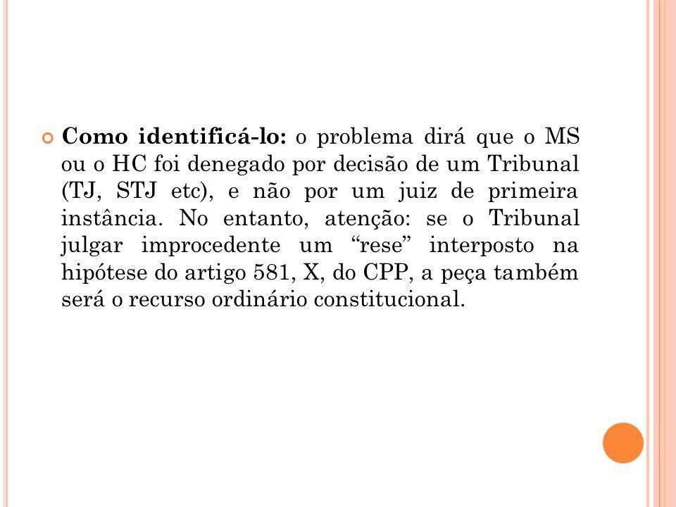 Como identificá-lo: o problema dirá que o MS ou o HC foi denegado por decisão de um Tribunal (TJ, STJ etc), e não por um juiz de primeira instância.