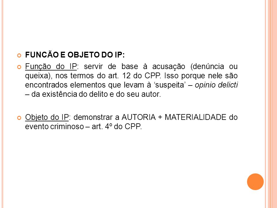FUNCÃO E OBJETO DO IP: