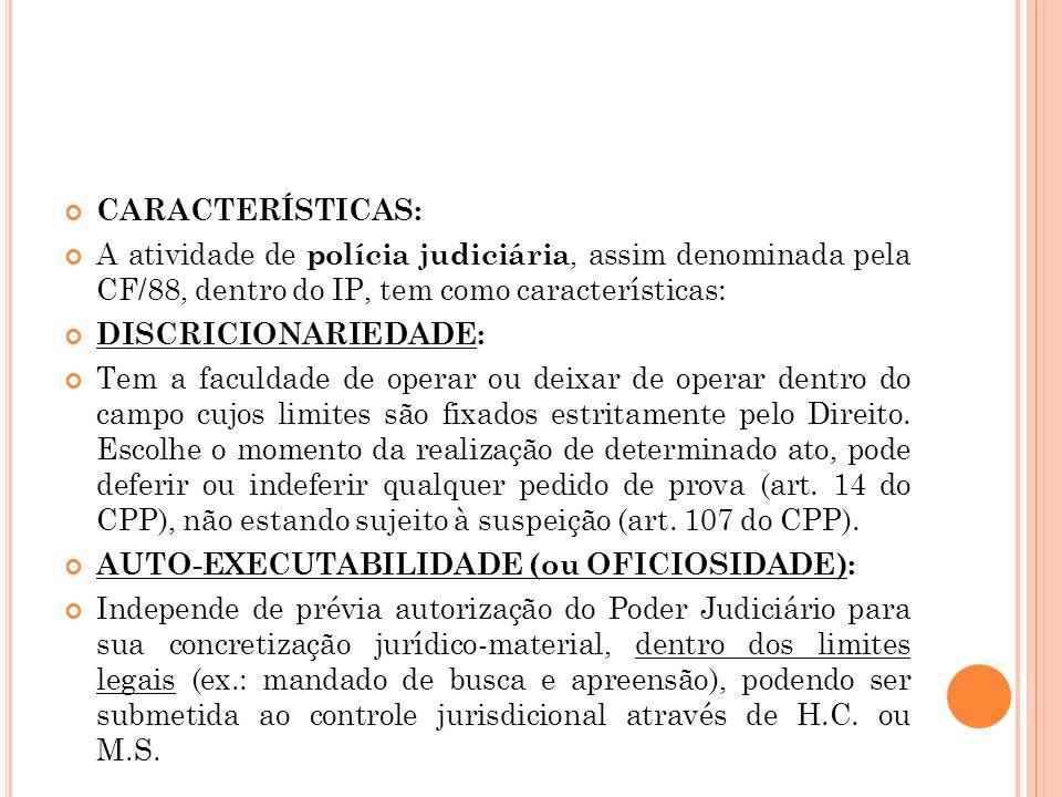 CARACTERÍSTICAS: A atividade de polícia judiciária, assim denominada pela CF/88, dentro do IP, tem como características: