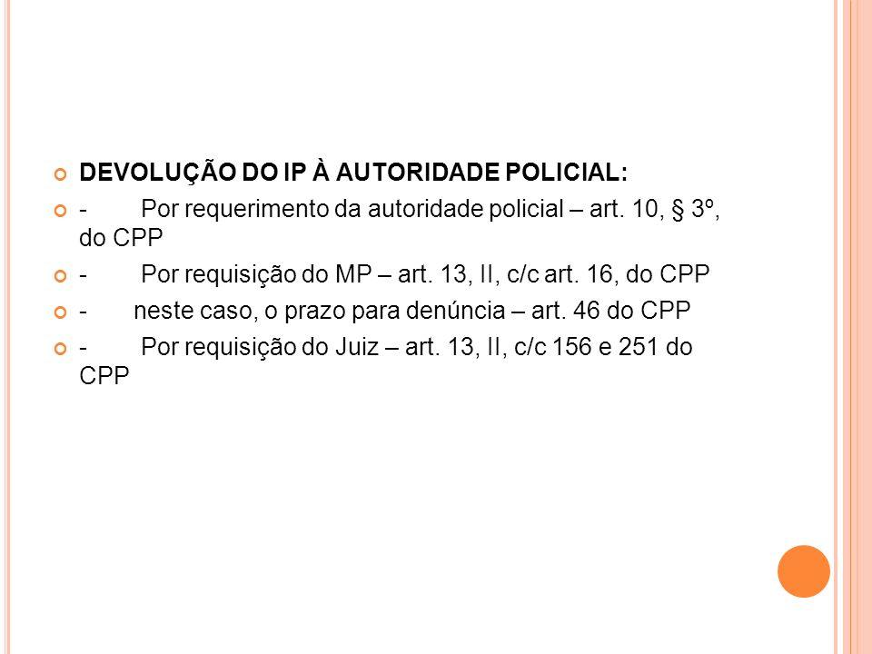 DEVOLUÇÃO DO IP À AUTORIDADE POLICIAL: