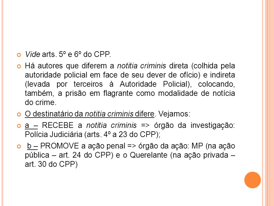 Vide arts. 5º e 6º do CPP.