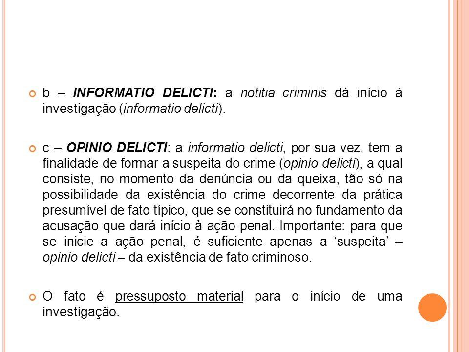 b – INFORMATIO DELICTI: a notitia criminis dá início à investigação (informatio delicti).