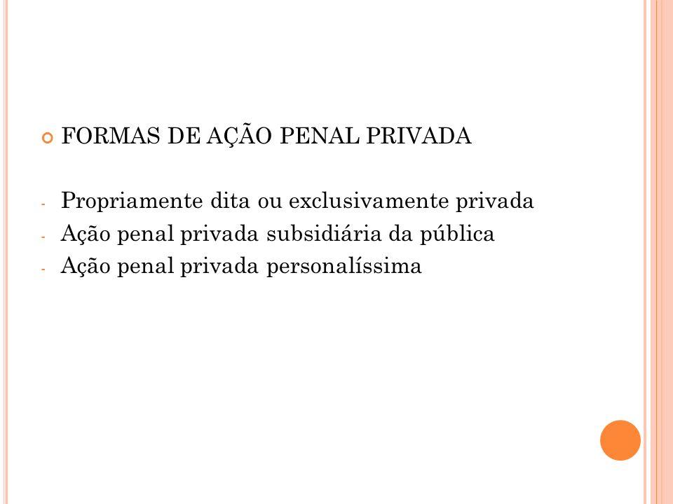 FORMAS DE AÇÃO PENAL PRIVADA