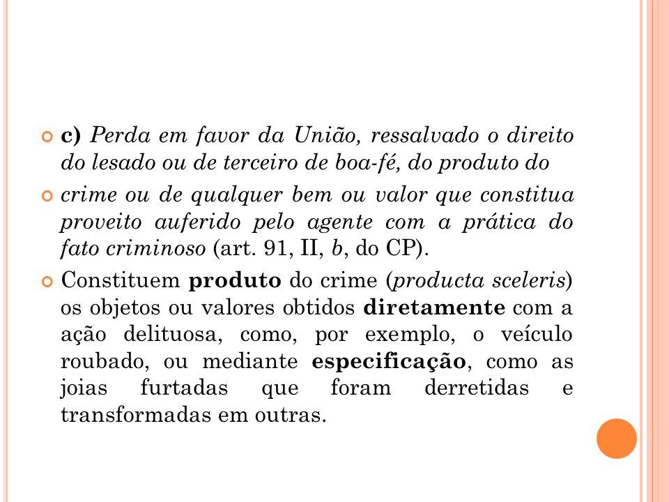 c) Perda em favor da União, ressalvado o direito do lesado ou de terceiro de boa-fé, do produto do