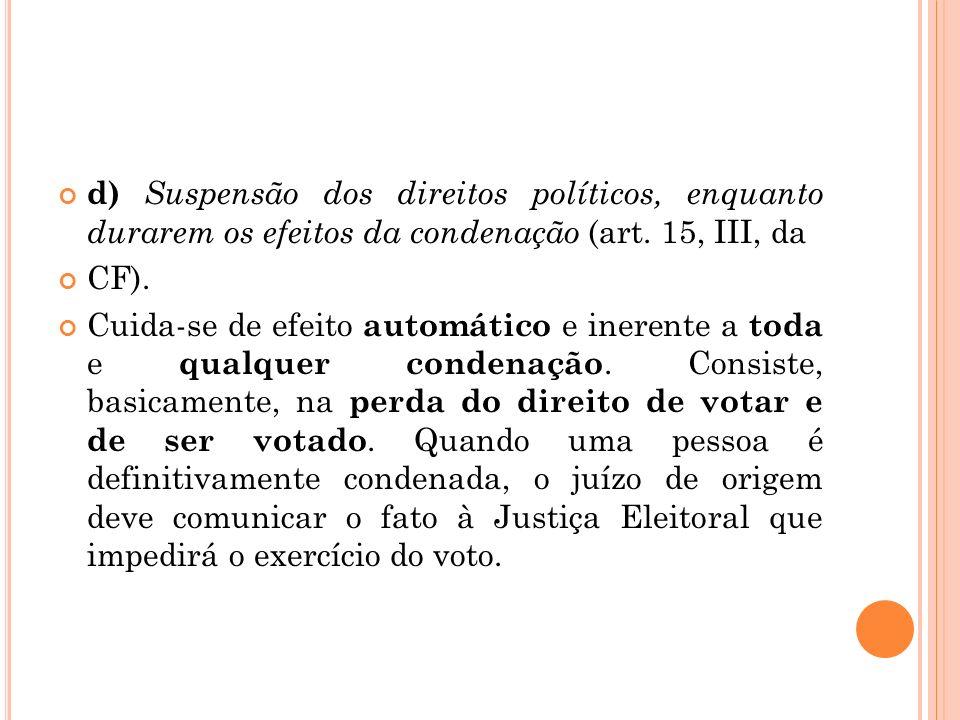 d) Suspensão dos direitos políticos, enquanto durarem os efeitos da condenação (art. 15, III, da