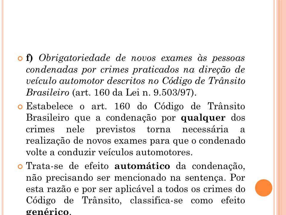 f) Obrigatoriedade de novos exames às pessoas condenadas por crimes praticados na direção de veículo automotor descritos no Código de Trânsito Brasileiro (art. 160 da Lei n. 9.503/97).