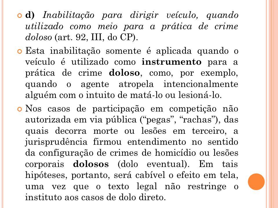 d) Inabilitação para dirigir veículo, quando utilizado como meio para a prática de crime doloso (art. 92, III, do CP).