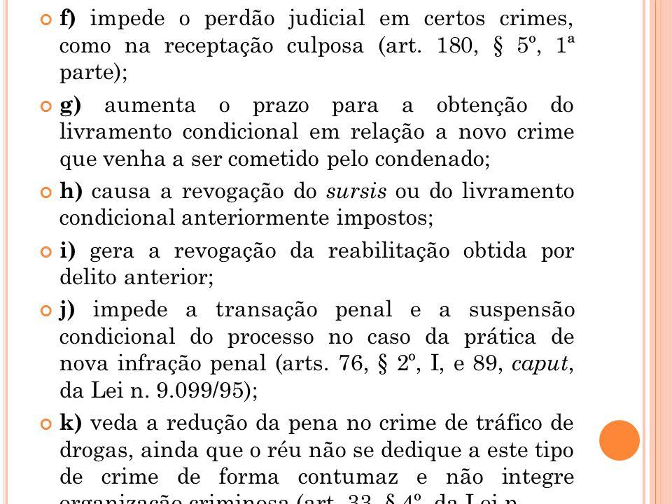 f) impede o perdão judicial em certos crimes, como na receptação culposa (art. 180, § 5º, 1ª parte);