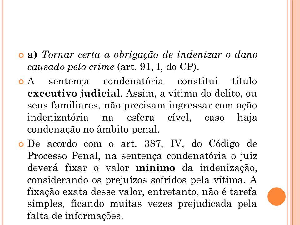 a) Tornar certa a obrigação de indenizar o dano causado pelo crime (art. 91, I, do CP).