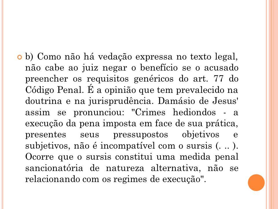 b) Como não há vedação expressa no texto legal, não cabe ao juiz negar o benefício se o acusado preencher os requisitos genéricos do art.