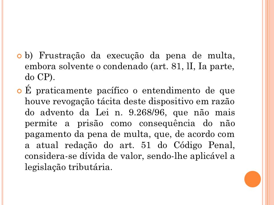 b) Frustração da execução da pena de multa, embora solvente o condenado (art. 81, lI, Ia parte, do CP).