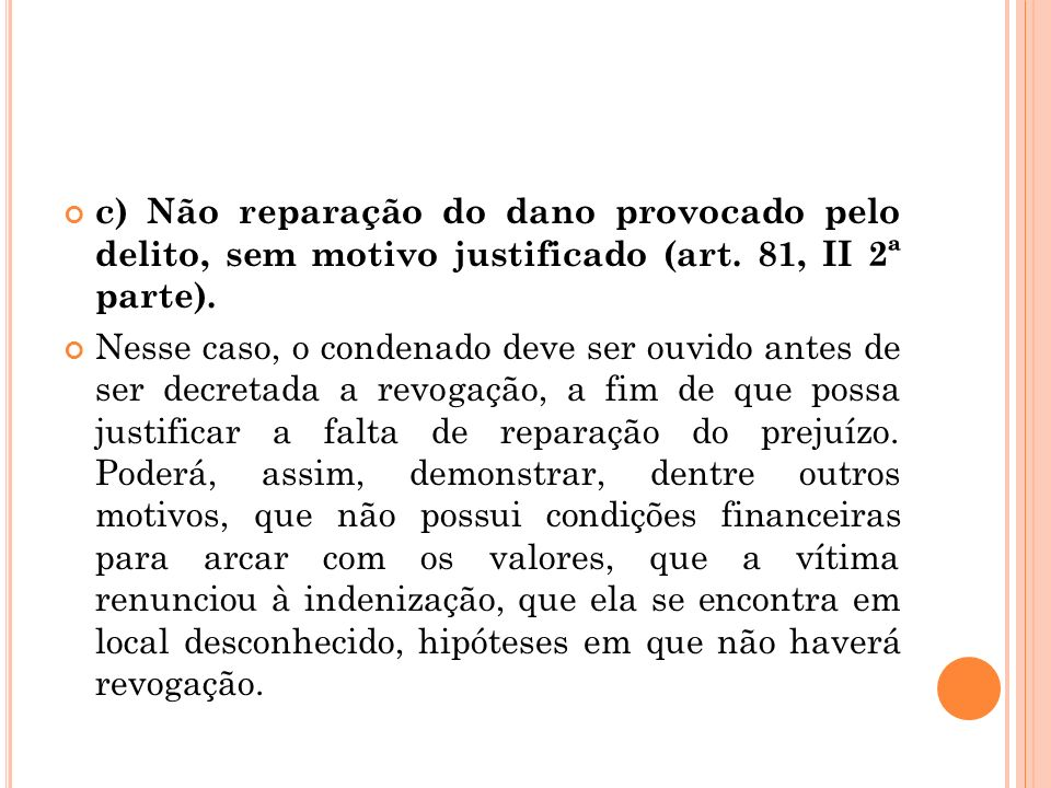 c) Não reparação do dano provocado pelo delito, sem motivo justificado (art. 81, II 2ª parte).