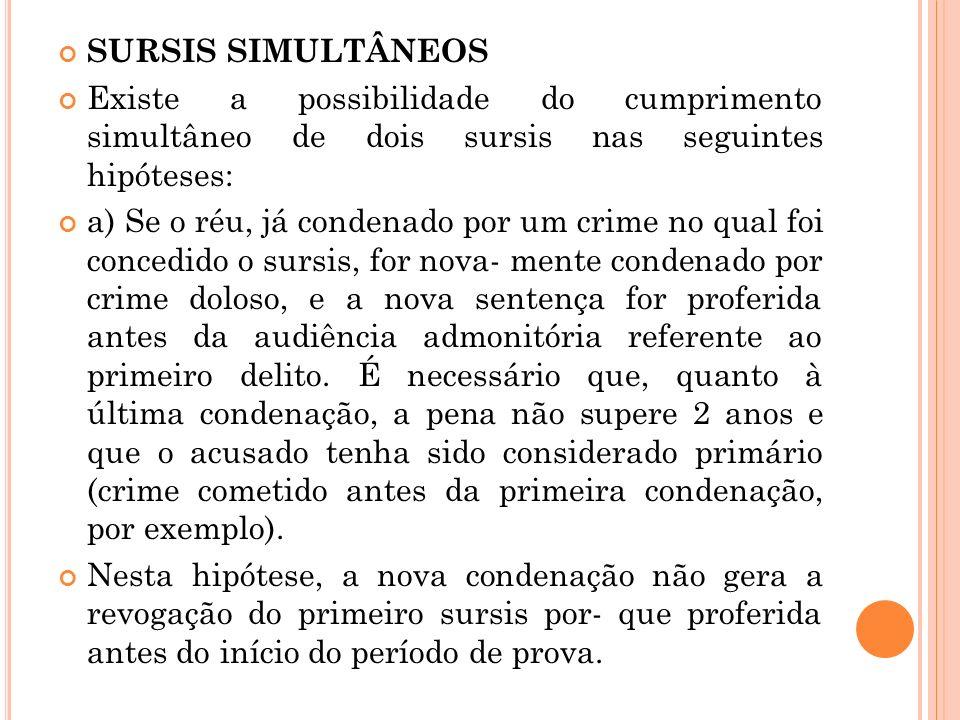 SURSIS SIMULTÂNEOSExiste a possibilidade do cumprimento simultâneo de dois sursis nas seguintes hipóteses: