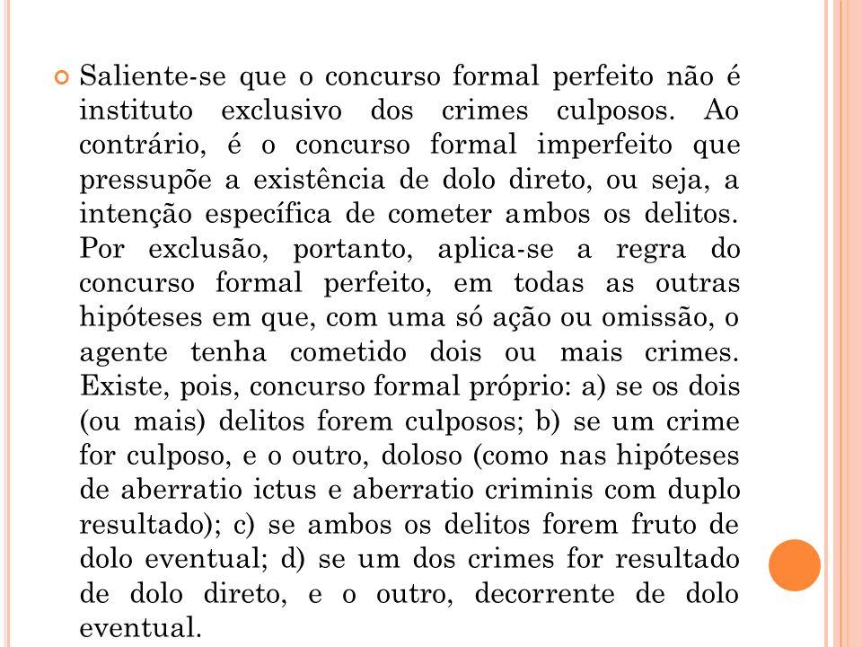 Saliente-se que o concurso formal perfeito não é instituto exclusivo dos crimes culposos.