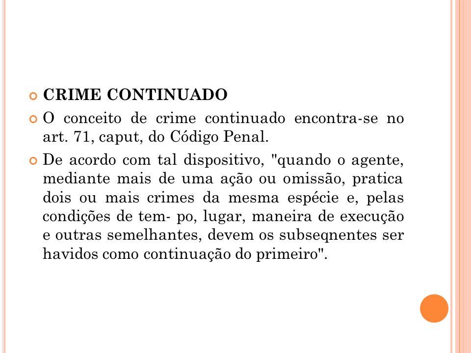 CRIME CONTINUADO O conceito de crime continuado encontra-se no art. 71, caput, do Código Penal.