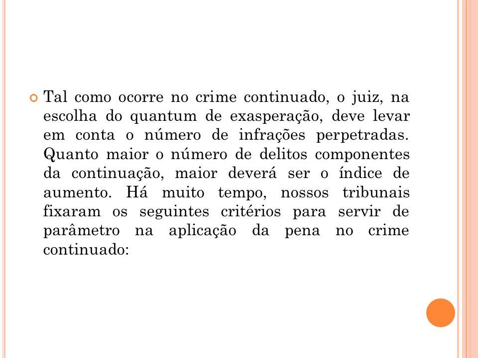 Tal como ocorre no crime continuado, o juiz, na escolha do quantum de exasperação, deve levar em conta o número de infrações perpetradas.