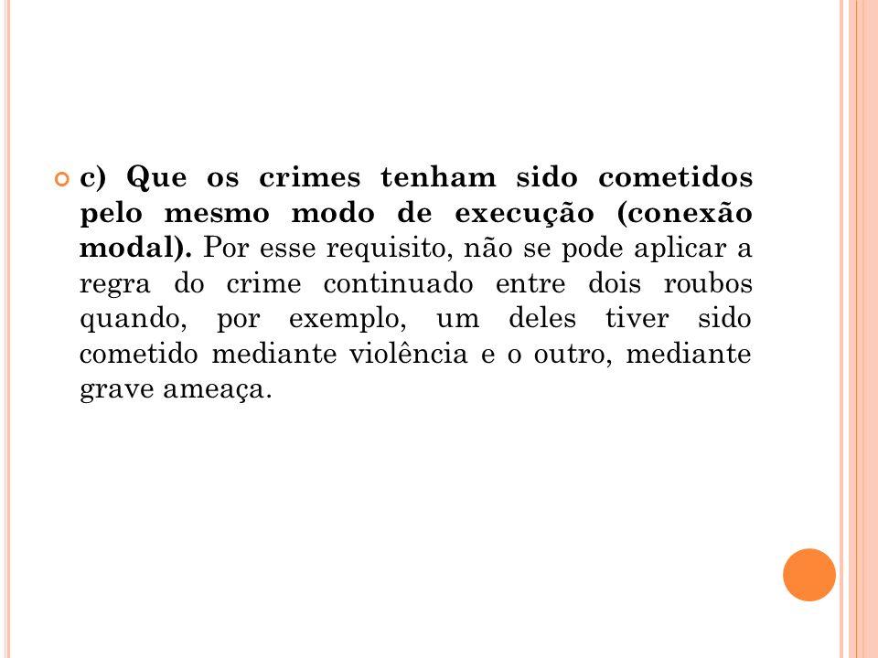 c) Que os crimes tenham sido cometidos pelo mesmo modo de execução (conexão modal).