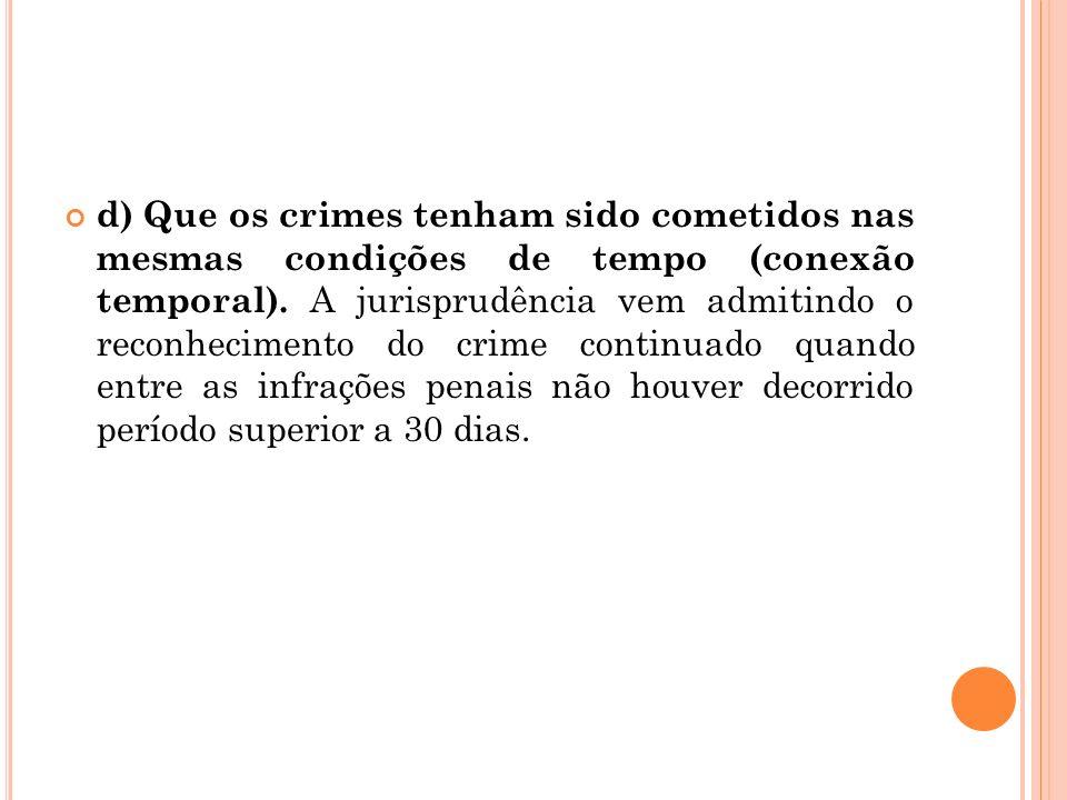 d) Que os crimes tenham sido cometidos nas mesmas condições de tempo (conexão temporal).