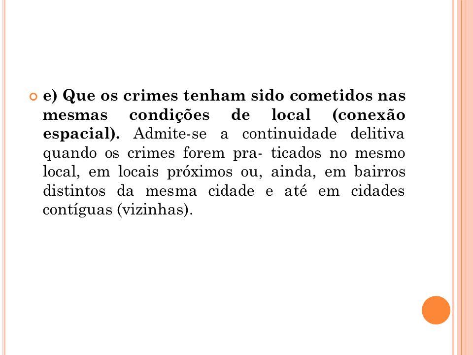 e) Que os crimes tenham sido cometidos nas mesmas condições de local (conexão espacial).