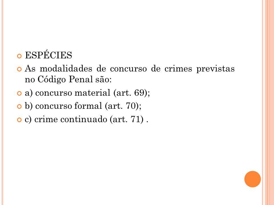 ESPÉCIES As modalidades de concurso de crimes previstas no Código Penal são: a) concurso material (art. 69);
