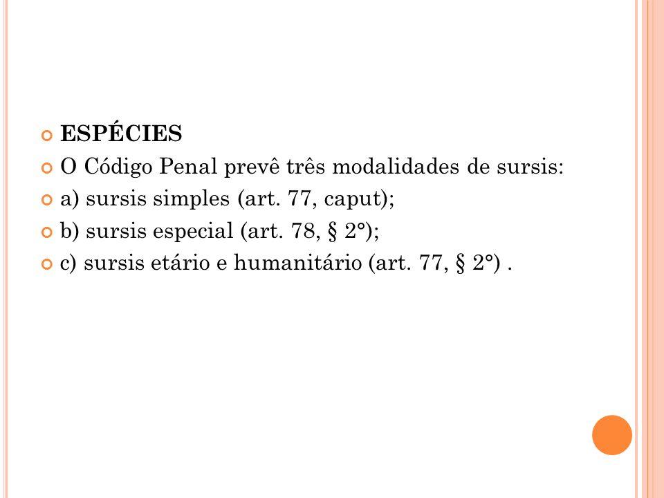 ESPÉCIES O Código Penal prevê três modalidades de sursis: a) sursis simples (art. 77, caput); b) sursis especial (art. 78, § 2°);